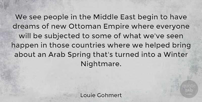 Louie Gohmert Quote About Arab, Begin, Bring, Countries, Dreams: We See People In The...