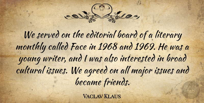 Vaclav Klaus Quote About Agreed, Became, Board, Broad, Cultural: We Served On The Editorial...