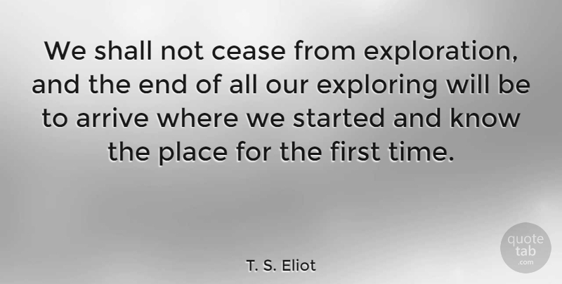 T. S. Eliot Quote About Inspirational, Funny, Life: We Shall Not Cease From...