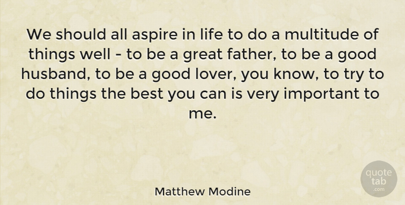 Matthew Modine We Should All Aspire In Life To Do A Multitude Of