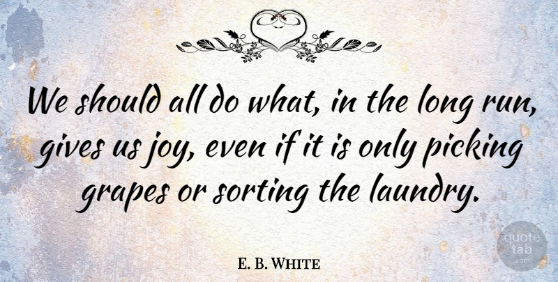 E. B. White Quote About Running, Wine, Giving: We Should All Do What...
