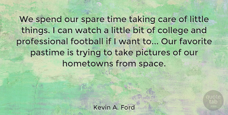 Kevin A. Ford Quote About Bit, Care, Favorite, Pastime, Pictures: We Spend Our Spare Time...