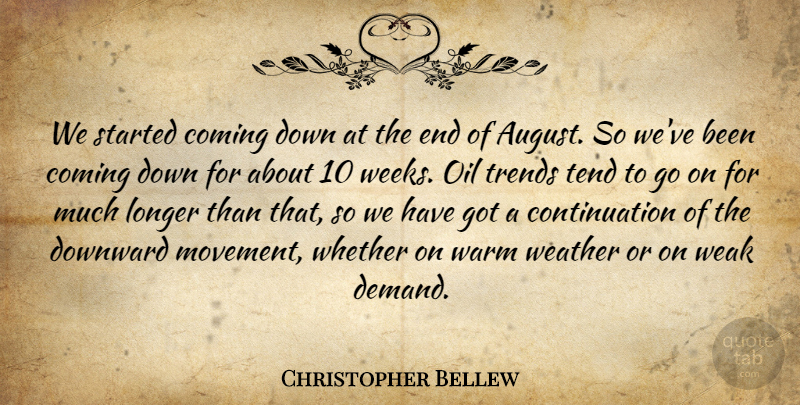 Christopher Bellew Quote About Coming, Downward, Longer, Oil, Tend: We Started Coming Down At...