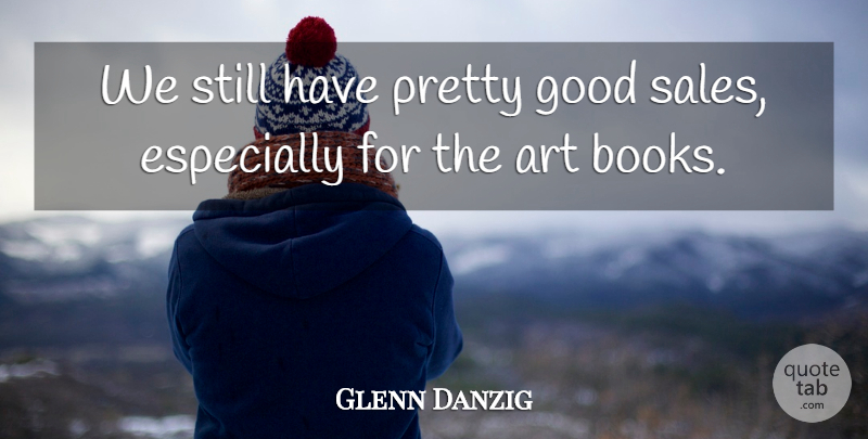 Glenn Danzig Quote About American Musician, Art, Good: We Still Have Pretty Good...