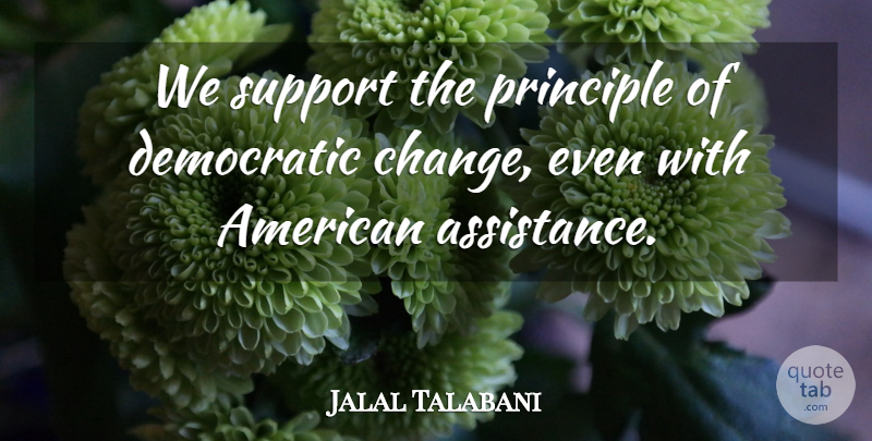 Jalal Talabani Quote About Democratic, Principle, Support: We Support The Principle Of...