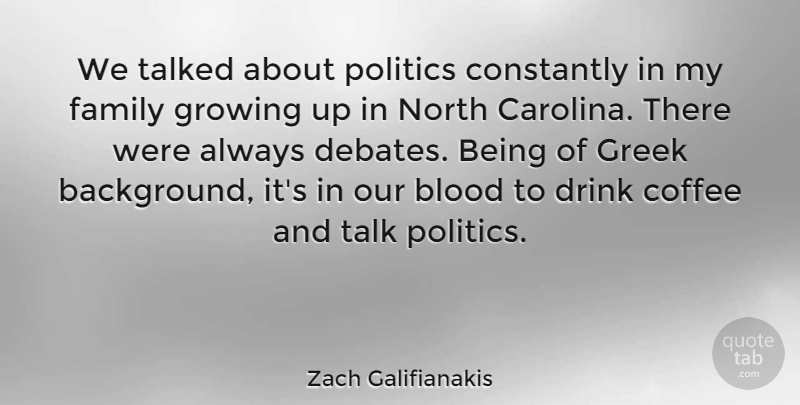 Zach Galifianakis We Talked About Politics Constantly In My Family