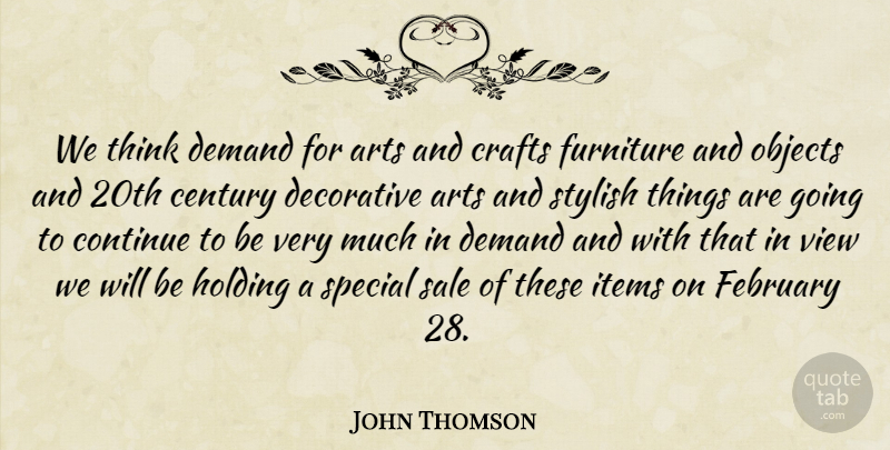 John Thomson Quote About Arts, Century, Continue, Crafts, Decorative: We Think Demand For Arts...