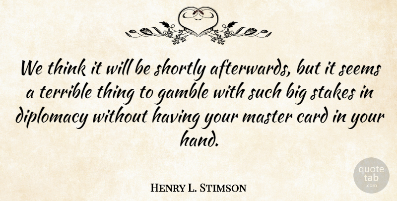 Henry L. Stimson Quote About Thinking, Hands, Cards: We Think It Will Be...