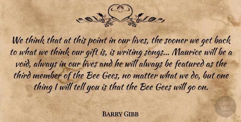 Barry Gibb Quote About Bee, Featured, Gees, Gift, Lives: We Think That At This...