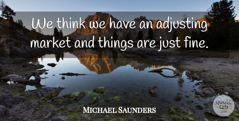 Michael Saunders Quote About Adjusting, Market: We Think We Have An...