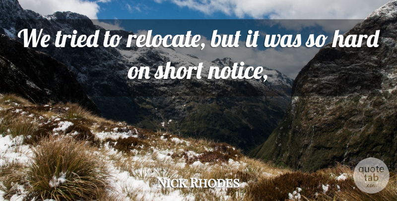 Nick Rhodes Quote About English Musician, Hard, Short, Tried: We Tried To Relocate But...