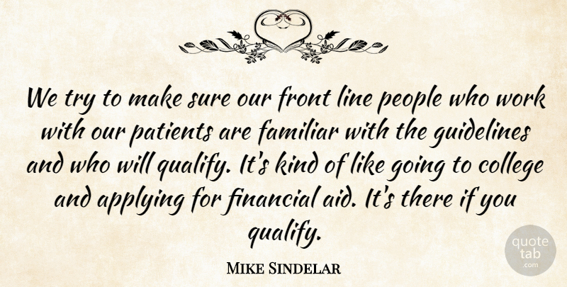 Mike Sindelar Quote About Applying, College, Familiar, Financial, Front: We Try To Make Sure...