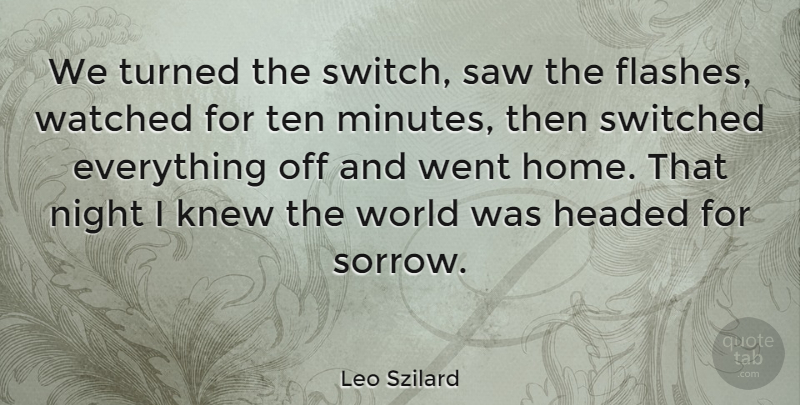 Leo Szilard Quote About Home, Night, Sorrow: We Turned The Switch Saw...