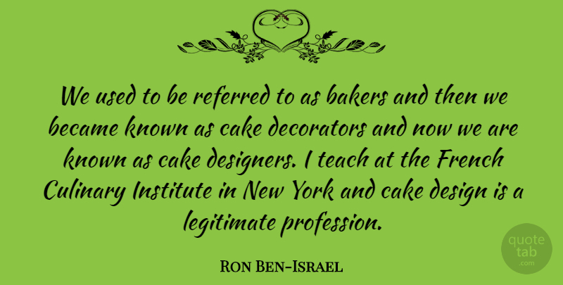 Ron Ben-Israel Quote About Became, Culinary, Design, French, Institute: We Used To Be Referred...
