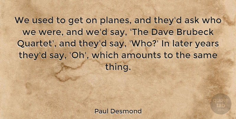 Paul Desmond Quote About Years, Used, Planes: We Used To Get On...