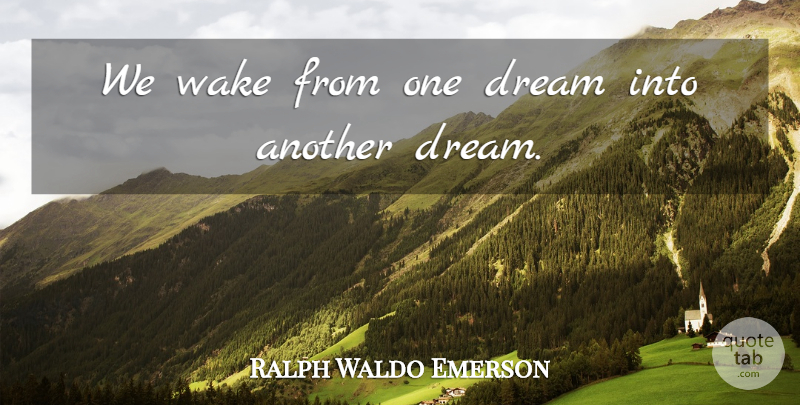 Ralph Waldo Emerson Quote About Dream, Illusion, Flakes: We Wake From One Dream...