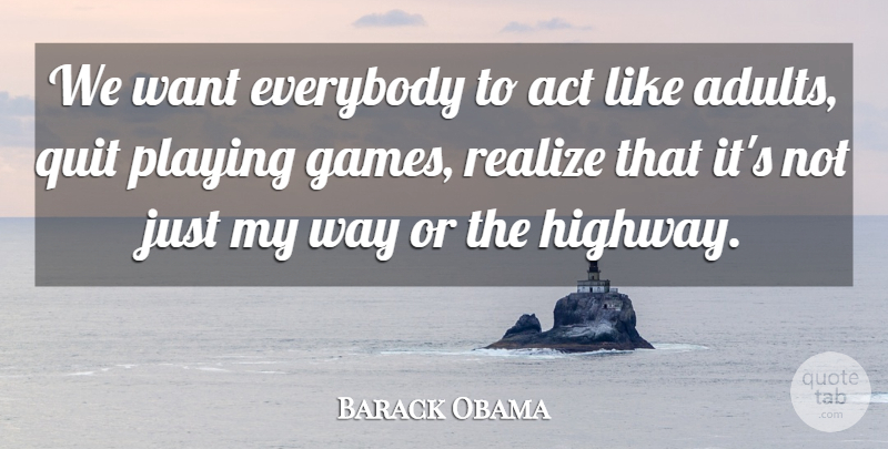 Barack Obama We Want Everybody To Act Like Adults Quit Playing