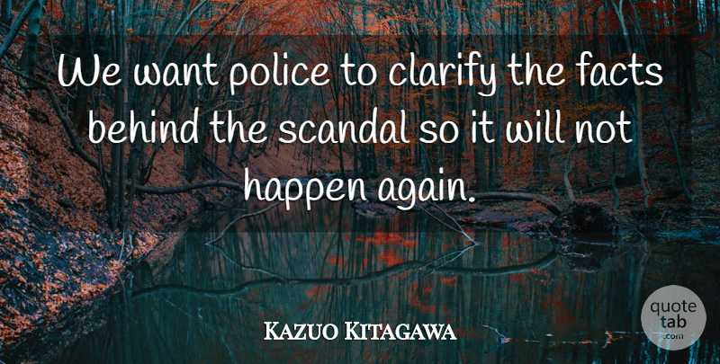 Kazuo Kitagawa Quote About Behind, Clarify, Facts, Happen, Police: We Want Police To Clarify...