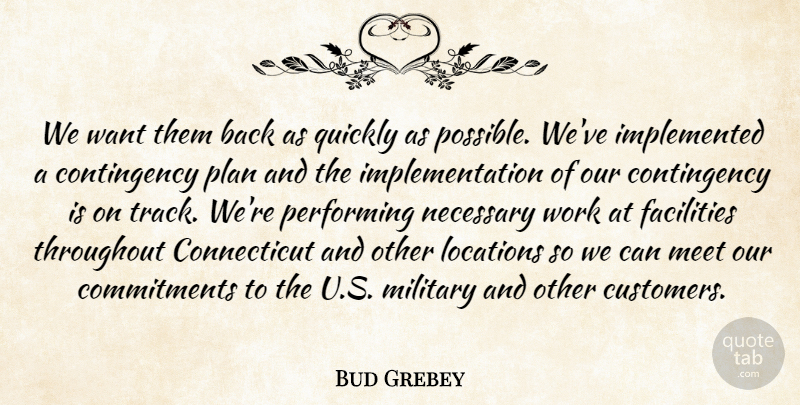 Bud Grebey Quote About Facilities, Locations, Meet, Military, Necessary: We Want Them Back As...