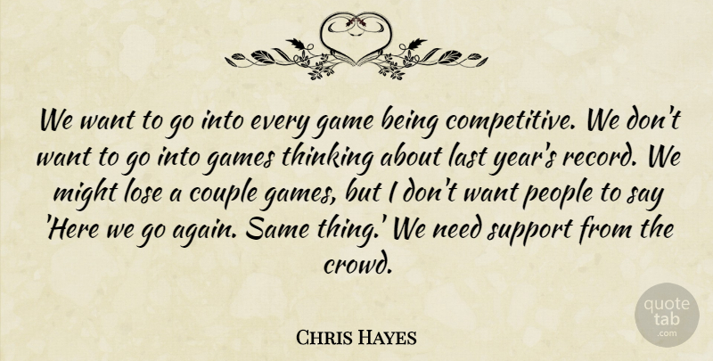 Chris Hayes Quote About Couple, Game, Games, Last, Lose: We Want To Go Into...