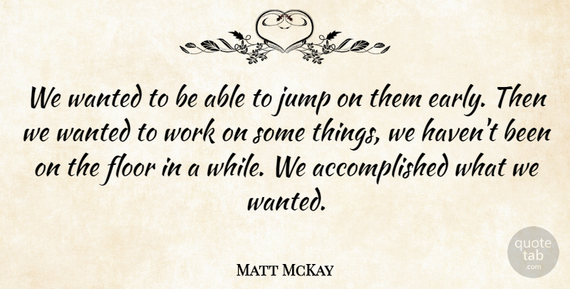 Matt McKay Quote About Floor, Jump, Work: We Wanted To Be Able...