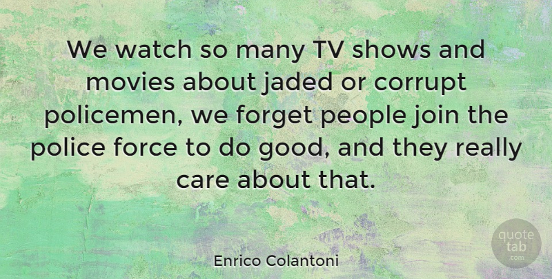 Enrico Colantoni Quote About Tv Shows, People, Police: We Watch So Many Tv...