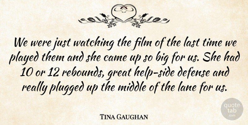 Tina Gaughan Quote About Came, Defense, Great, Lane, Last: We Were Just Watching The...