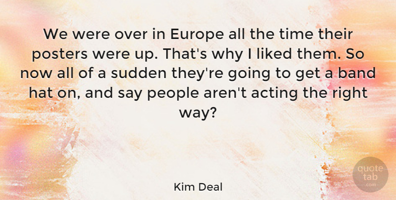 Kim Deal Quote About Acting, American Musician, Band, Europe, Hat: We Were Over In Europe...