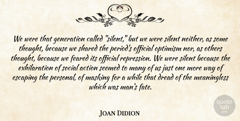 Joan Didion Quote About Action, Dread, Escaping, Feared, Generation: We Were That Generation Called...