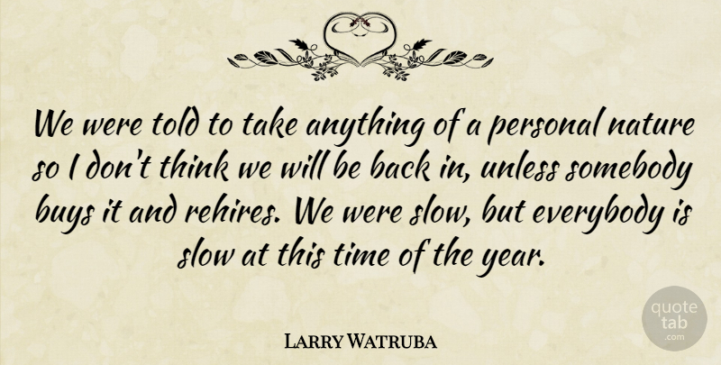 Larry Watruba Quote About Buys, Everybody, Nature, Personal, Slow: We Were Told To Take...