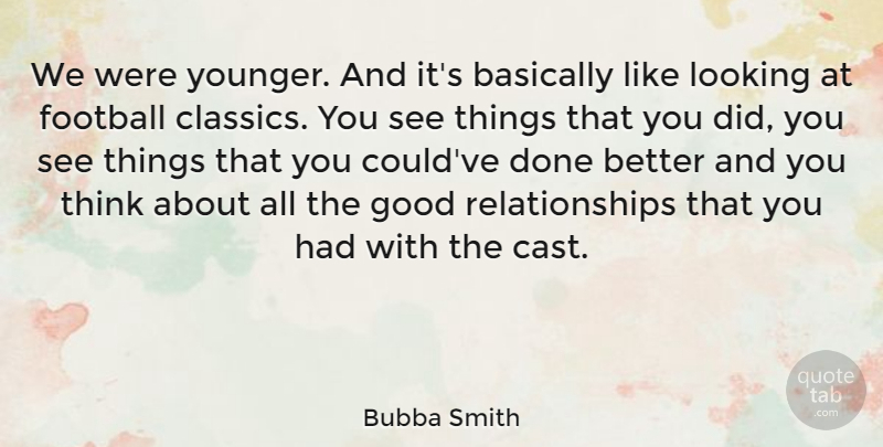 Bubba Smith Quote About Sports, Football, Thinking: We Were Younger And Its...