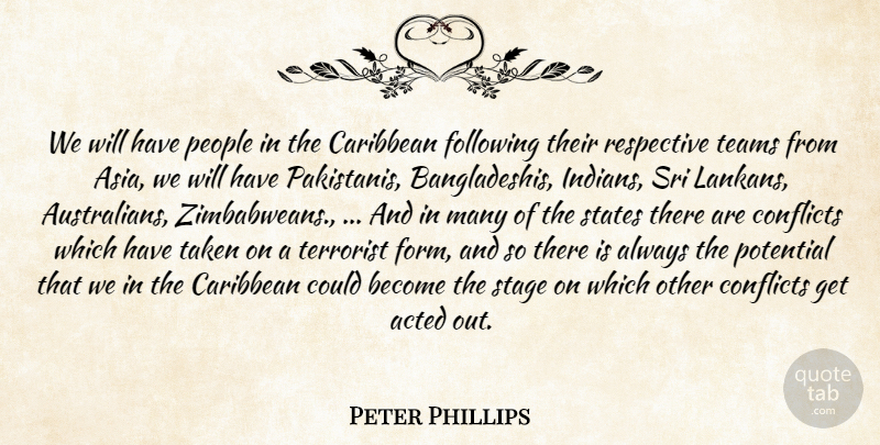 Peter Phillips Quote About Acted, Caribbean, Conflicts, Following, People: We Will Have People In...