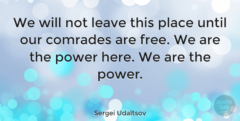 Sergei Udaltsov Quote About Comrades, Power, Until: We Will Not Leave This...