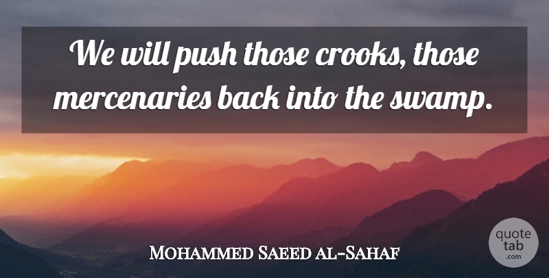 Mohammed Saeed al-Sahaf Quote About Military, Swamps, Baghdad: We Will Push Those Crooks...