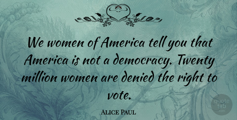 Alice Paul Quote About America, Democracy, Twenties: We Women Of America Tell...