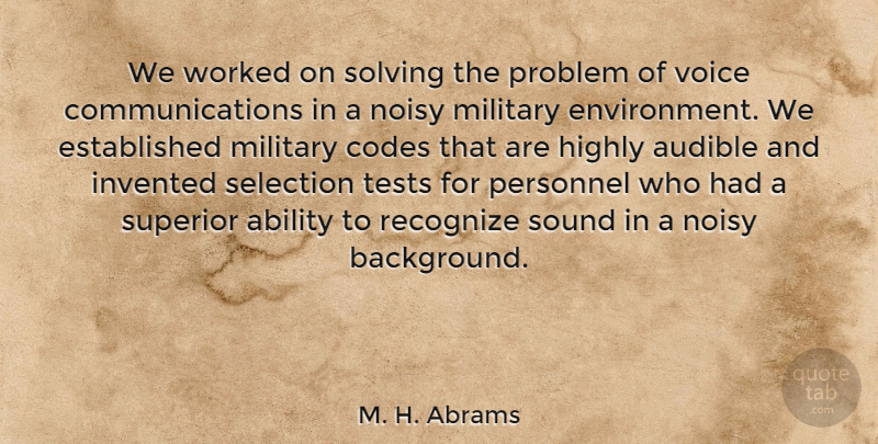M. H. Abrams Quote About Military, Communication, Voice: We Worked On Solving The...