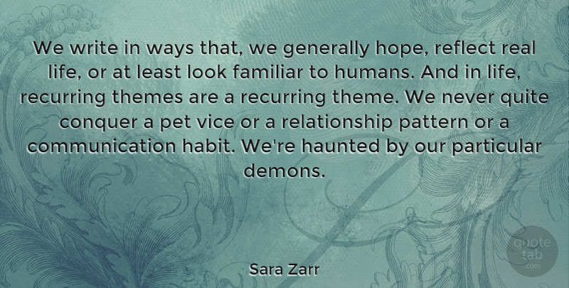 Sara Zarr Quote About Communication, Conquer, Familiar, Generally, Haunted: We Write In Ways That...