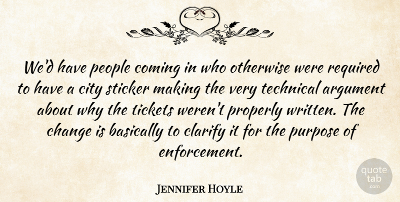 Jennifer Hoyle Quote About Argument, Basically, Change, City, Clarify: Wed Have People Coming In...