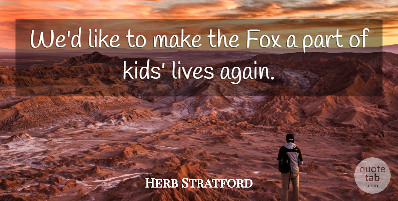 Herb Stratford Quote About Fox, Lives: Wed Like To Make The...
