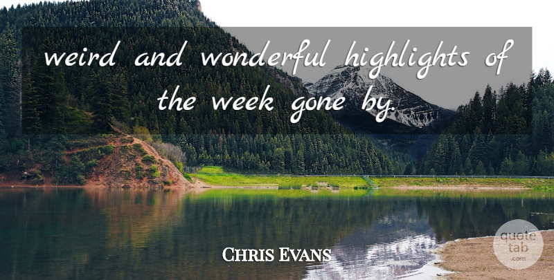 Chris Evans Quote About Gone, Highlights, Week, Weird, Wonderful: Weird And Wonderful Highlights Of...