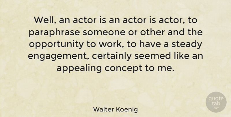 Walter Koenig Quote About Opportunity, Engagement, Actors: Well An Actor Is An...