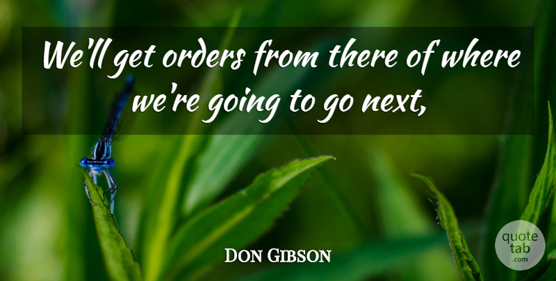 Don Gibson Quote About Orders: Well Get Orders From There...
