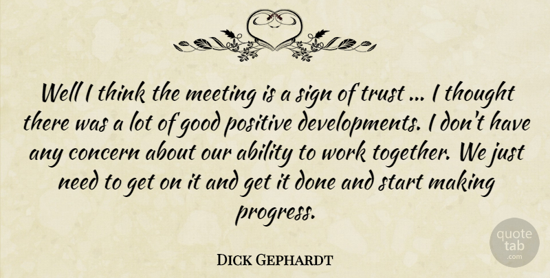 Dick Gephardt Quote About Ability, Concern, Good, Meeting, Positive: Well I Think The Meeting...