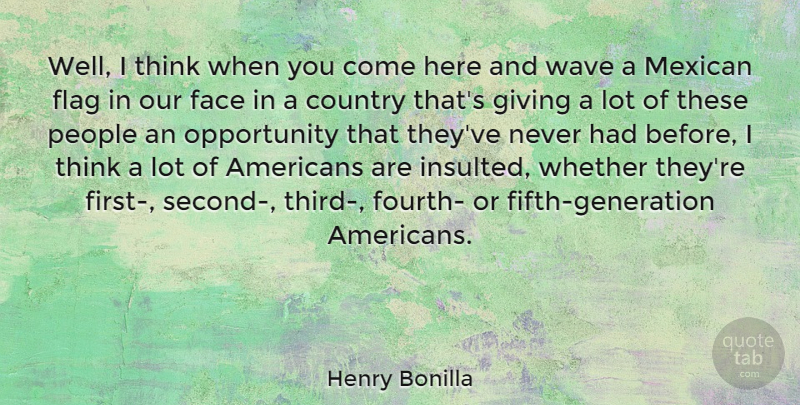Henry Bonilla Quote About Country, Face, Flag, Giving, Mexican: Well I Think When You...
