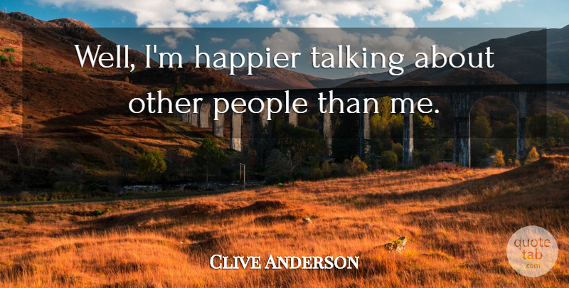 Clive Anderson Quote About People: Well Im Happier Talking About...