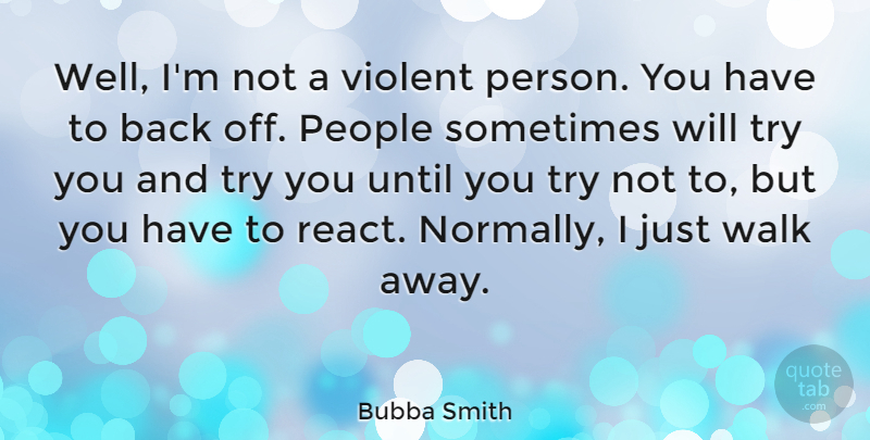 Bubba Smith Quote About American Athlete, People, Until: Well Im Not A Violent...