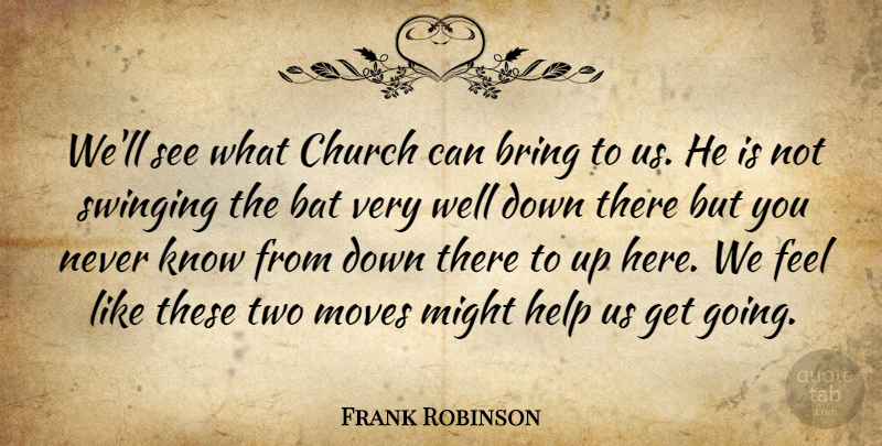 Frank Robinson Quote About Bat, Bring, Church, Help, Might: Well See What Church Can...