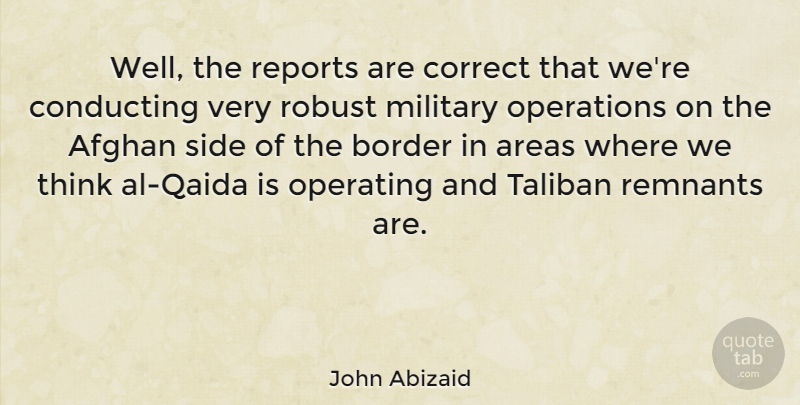 John Abizaid Quote About Afghan, American Soldier, Areas, Conducting, Correct: Well The Reports Are Correct...