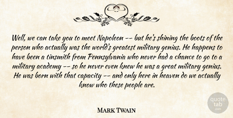Mark Twain Quote About Academy, Boots, Born, Capacity, Chance: Well We Can Take You...