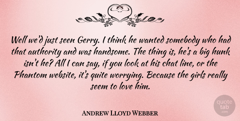 Andrew Lloyd Webber Quote About Beauty, Girl, Thinking: Well Wed Just Seen Gerry...